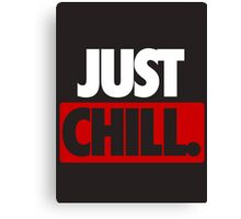 JUST CHILL. - Version 2 Canvas Print