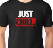 JUST CHILL. - Version 2 Unisex T-Shirt