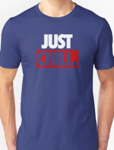 JUST CHILL. - Version 2 T-Shirt