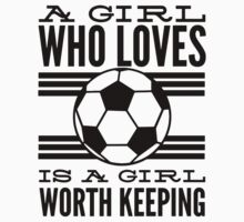 A Girl Who Loves Soccer Is A Girl Worth Keeping by printproxy