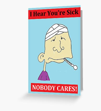 I Hear You're Sick - NOBODY CARES! Cynical Card Greeting Card