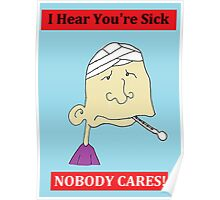 I Hear You're Sick - NOBODY CARES! Cynical Card Poster