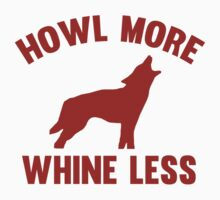 Howl More Whine Less by BrightDesign