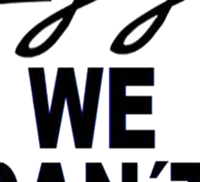 we can't stop Sticker