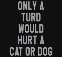 Only A Turd Would Hurt A Cat Or Dog by printproxy