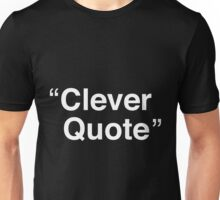 """Clever Quote"" Unisex T-Shirt"
