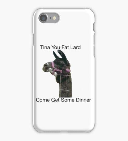 Tina you fat lard come get some dinner  iPhone Case/Skin