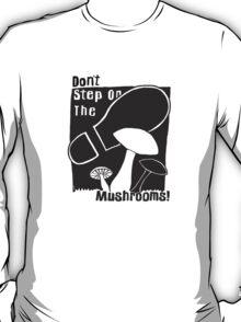 Don't Step On The Mushrooms - white on black T-Shirt