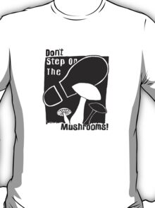 Don't Step On The Mushrooms - white on black T-Shirt