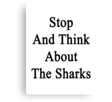 Stop And Think About The Sharks  Canvas Print
