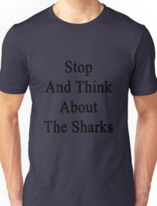 Stop And Think About The Sharks  Unisex T-Shirt