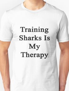 Training Sharks Is My Therapy  T-Shirt