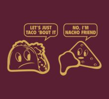 Let's Just Taco 'Bout It. No, I'm Nacho Friend. by BrightDesign