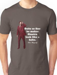 "Anchorman - Ron Bergundy - ""Suits so fine"". . .  Unisex T-Shirt"