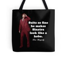 """Anchorman - Ron Bergundy - """"Suits so fine"""". . .  Tote Bag"""
