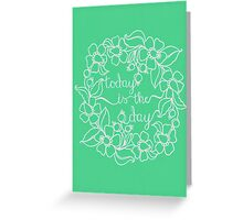 today is the day - mint green Greeting Card