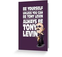 Always be Tony Levin Greeting Card
