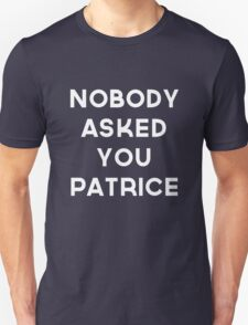 Nobody Asked You Patrice T-Shirt