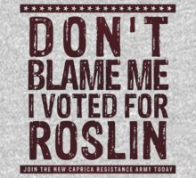 Don't blame me, I voted for Roslin by ofhouseadama