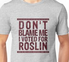 Don't blame me, I voted for Roslin Unisex T-Shirt