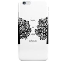 Let's Go Play Outside iPhone Case/Skin