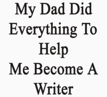 My Dad Did Everything To Help Me Become A Writer  by supernova23