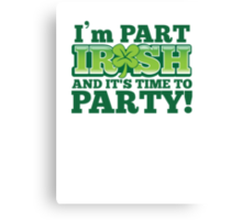 I'm Part IRISH and it's time to PARTY! Canvas Print