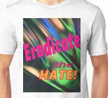 Eradicate..the hate Unisex T-Shirt