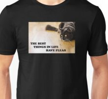 The Best Things In Life Have Fleas Unisex T-Shirt