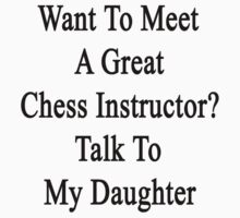 Want To Meet A Great Chess Instructor? Talk To My Daughter  by supernova23