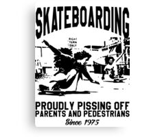 Skateboarding - Proudly Pissing Off Parents And Pedestrians Since 1975 Canvas Print