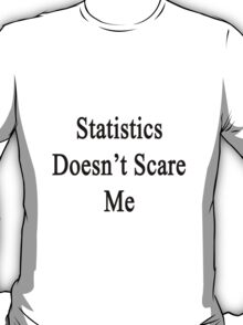 Statistics Doesn't Scare Me T-Shirt