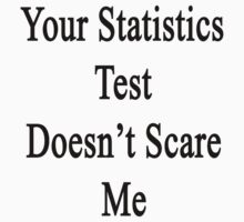 Your Statistics Test Doesn't Scare Me  by supernova23