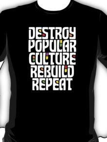 Destroy Popular Culture. Rebuild, Repeat  T-Shirt