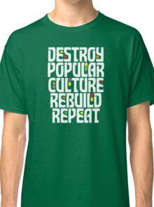 Destroy Popular Culture. Rebuild, Repeat  Classic T-Shirt