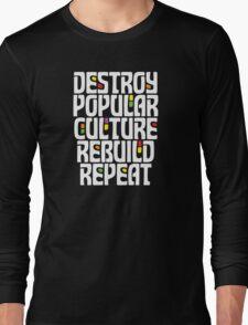 Destroy Popular Culture. Rebuild, Repeat  Long Sleeve T-Shirt