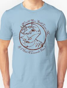 Would You Still Love Me If I Had A Lizard's Face? Unisex T-Shirt