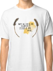 I'd Just be the Catcher in the Rye Classic T-Shirt