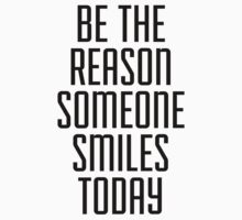 Be The Reason Someone Smiles Today by printproxy