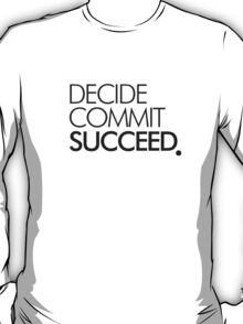 DECIDE COMMIT SUCCEED . T-Shirt
