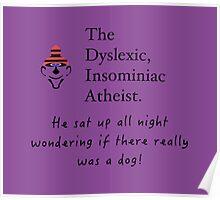 The Dyslexic Insomniac Atheist  Poster