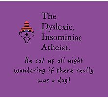 The Dyslexic Insomniac Atheist  Photographic Print
