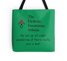 The Dyslexic Insomniac Atheist  Tote Bag
