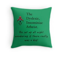 The Dyslexic Insomniac Atheist  Throw Pillow