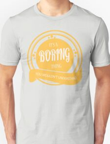 It's a BORING thing T-Shirt