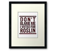 Don't blame me, I voted for Roslin Framed Print