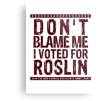 Don't blame me, I voted for Roslin Metal Print