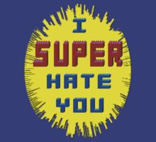 I Super Hate You by REDROCKETDINER