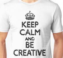Keep Calm And Be Creative Unisex T-Shirt