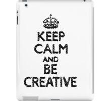 Keep Calm And Be Creative iPad Case/Skin